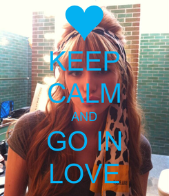 Poster: KEEP CALM AND GO IN LOVE