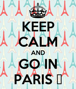 Poster: KEEP CALM AND GO IN PARIS ♥