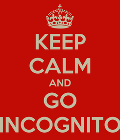 Poster: KEEP CALM AND GO INCOGNITO