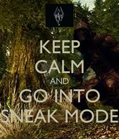 Poster: KEEP CALM AND GO INTO SNEAK MODE