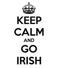 Poster: KEEP CALM AND GO IRISH