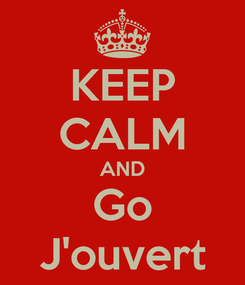 Poster: KEEP CALM AND Go J'ouvert