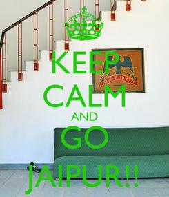 Poster: KEEP CALM AND GO JAIPUR!!