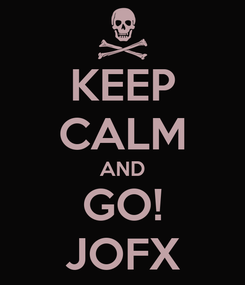 Poster: KEEP CALM AND GO! JOFX