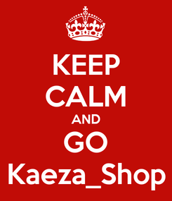 Poster: KEEP CALM AND GO Kaeza_Shop