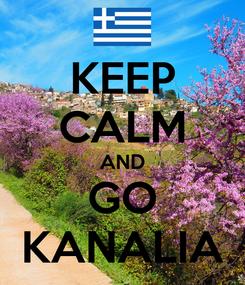 Poster: KEEP CALM AND GO KANALIA