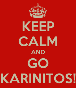 Poster: KEEP CALM AND GO KARINITOS!