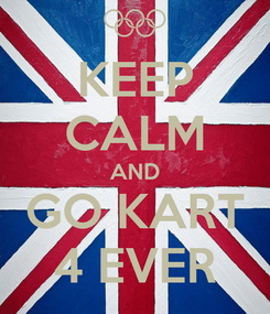Poster: KEEP CALM AND GO KART 4 EVER