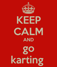 Poster: KEEP CALM AND go karting