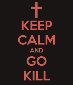 Poster: KEEP CALM AND GO KILL