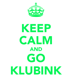 Poster: KEEP CALM AND GO KLUBINK