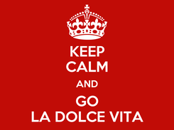 Poster: KEEP CALM AND GO LA DOLCE VITA