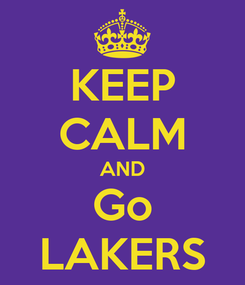 Poster: KEEP CALM AND Go LAKERS