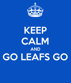 Poster: KEEP CALM AND GO LEAFS GO