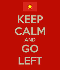 Poster: KEEP CALM AND GO LEFT