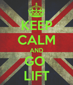 Poster: KEEP CALM AND GO  LIFT
