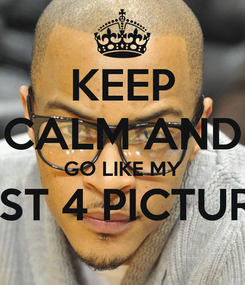 Poster: KEEP CALM AND GO LIKE MY LAST 4 PICTURES