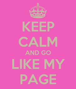 Poster: KEEP CALM AND GO LIKE MY PAGE