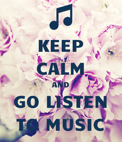 Poster: KEEP CALM AND GO LISTEN TO MUSIC