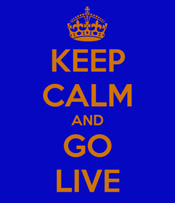Poster: KEEP CALM AND GO LIVE