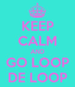 Poster: KEEP CALM AND GO LOOP DE LOOP