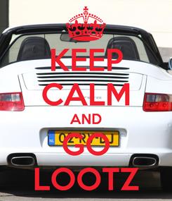 Poster: KEEP CALM AND GO LOOTZ