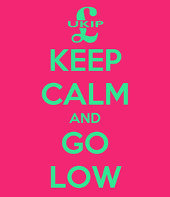 Poster: KEEP CALM AND GO LOW