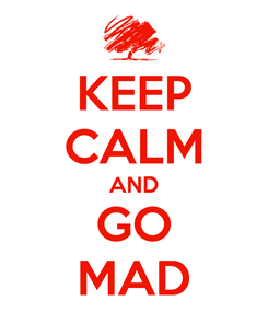 Poster: KEEP CALM AND GO MAD