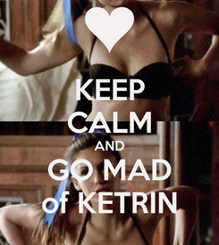 Poster: KEEP CALM AND GO MAD of KETRIN