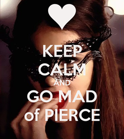 Poster: KEEP CALM AND GO MAD of PIERCE