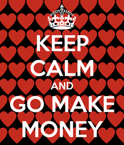Poster: KEEP CALM AND GO MAKE MONEY