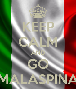 Poster: KEEP CALM AND GO MALASPINA