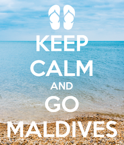 Poster: KEEP CALM AND GO MALDIVES