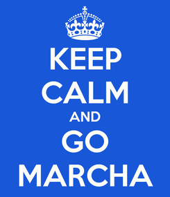 Poster: KEEP CALM AND GO MARCHA