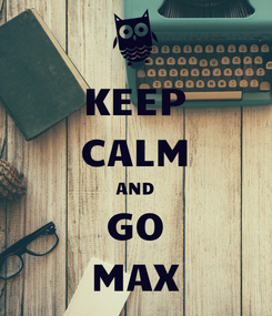Poster: KEEP CALM AND GO MAX