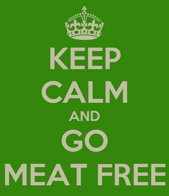 Poster: KEEP CALM AND GO MEAT FREE