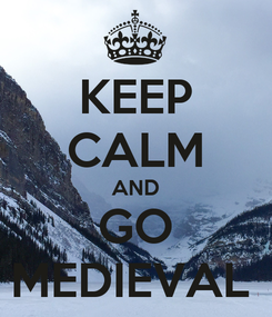 Poster: KEEP CALM AND GO MEDIEVAL