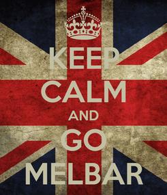 Poster: KEEP CALM AND GO MELBAR