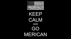 Poster: KEEP CALM AND GO MERICAN
