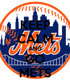 Poster: KEEP CALM AND GO METS