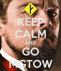 Poster: KEEP CALM AND GO MGTOW