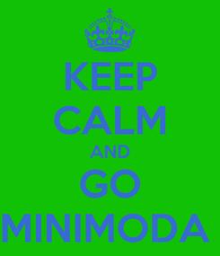 Poster: KEEP CALM AND GO MINIMODA