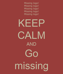 Poster: KEEP CALM AND Go missing