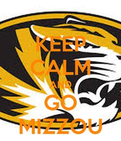 Poster: KEEP CALM AND GO MIZZOU