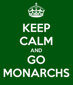 Poster: KEEP CALM AND GO MONARCHS