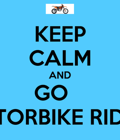 Poster: KEEP CALM AND GO    MOTORBIKE RIDING