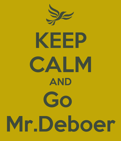 Poster: KEEP CALM AND Go  Mr.Deboer