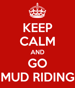 Poster: KEEP CALM AND GO MUD RIDING