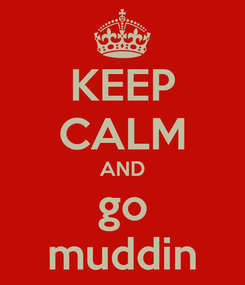 Poster: KEEP CALM AND go muddin