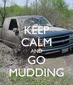Poster: KEEP CALM AND GO MUDDING